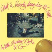 Ashton Gardne & Dyke What A Long Bloody Day It's Been