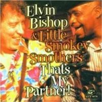 Elvin Bishop & Little Smokey Smothers – That's My Partner!