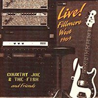 Country Joe & The Fish and Friends – Live! Fillmore West 1969