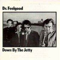 Dr.Feelgood - down by the Jetty