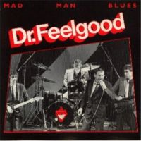 Dr.Feelgood - Mad Man Blues