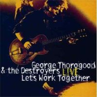 George Thorogood & The Destroyers - Live - Let's Work Together