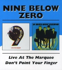 Nine Below Zero Live at The Marquee & Don't Point Your Finger