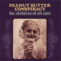 Peanut Butter Conspiracy – For Children Of All Ages