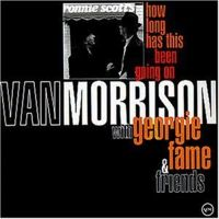 Van Morrison with Georgie Fame & Friends - How Long Has This Been Going On