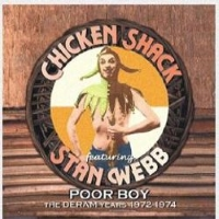 Chicken Shack Featuring Stan Webb - Poor Boy The Deram Years 1972 – 1974
