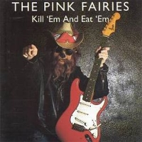 Pink Fairies - Kill 'Em Eat 'em