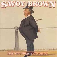 Savoy Brown – Jack The Toad Live '70/'72