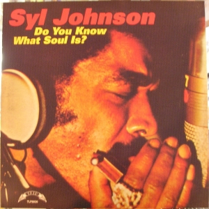 Syl Johnson - Do You Know What Soul Is?