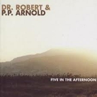 Dr. Robert & P.P. Arnold – Five In The Afternoon