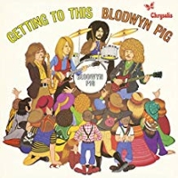 Blodwyn Pig – Getting To This