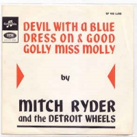 The Devil With A Red Dress On – Good Golly Miss Molly – Mitch Ryder & The Detroit Wheels