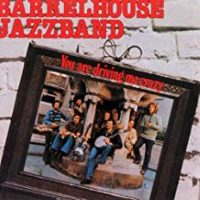 Barrelhouse Jazzband -You Are Drivin' Me Crazy