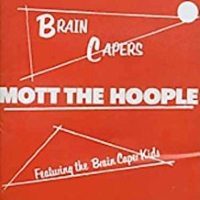 Mott The Hoople - Brain Capers