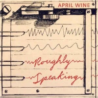 April Wine – Roughly Speaking
