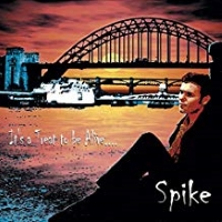 Spike - It's A Treat To Be Alive...