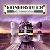Grinderswitch - Ghost Train From Georgia