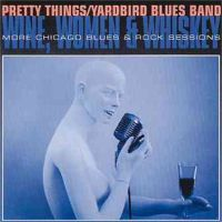 The Pretty Things Yardbirds Bluesband - Wine , Women & Whiskey – 1992