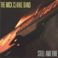 Mick Clarke Band - Steel And Fire