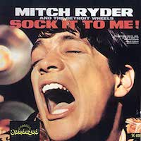 Mitch Ryder And The Detroit Wheels - Sock It To Me!