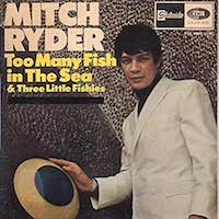 Mitch Ryder And The Detroit Wheels - Too Many Fish In The Sea - Three Little Fishes