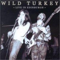Wild Turkey - Live In Edinburgh
