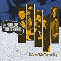 The Fabulous Thunderbirds ‎– Walk That Walk, Talk That Talk