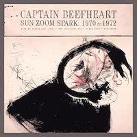 Captain Beefheart – Sun Zoom Spark: 1970 to 1972