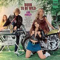 Kim Fowley - Born To Be Wild