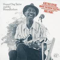 Hound Dog Taylor And The HouseRockers – Genuine Houserocking Music