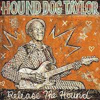 Hound Dog Taylor – Release The Hound