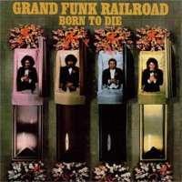 Grand Funk Railroad: Born To Die - 1975