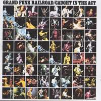 Grand Funk Railroad: Caught In The Act - 1975