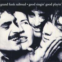 Grand Funk Railroad - Good Singin' Good Playin' - 1976