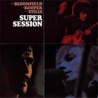 Super Session - Al Kooper, Mike Bloomfield, Steve Stills
